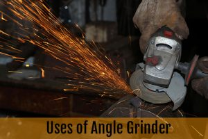 Uses of Angle Grinder