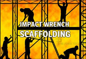 Scaffold using Impact Wrench