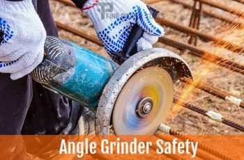 Angle Grinder Safety Tips