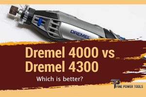 Dremel 4300 vs 4000 Comparison