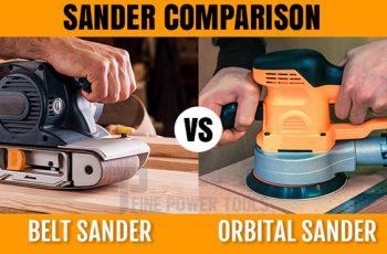 Belt Sander vs Orbital Sander vs Random orbital sander