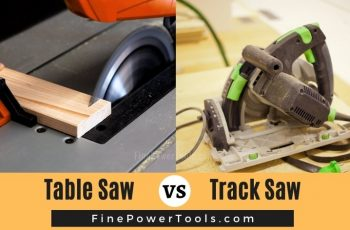 Table Saw vs. Track Saw Differences