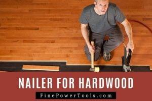 Brad Nailer for Hardwood Floors
