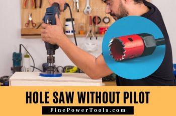 Using Hole Saw without Pilot Bit