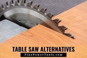 Table Saw Alternatives